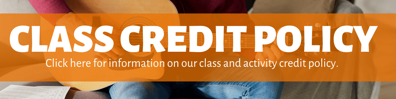 Class Credit -Click here for information on our class and activity credit policy.